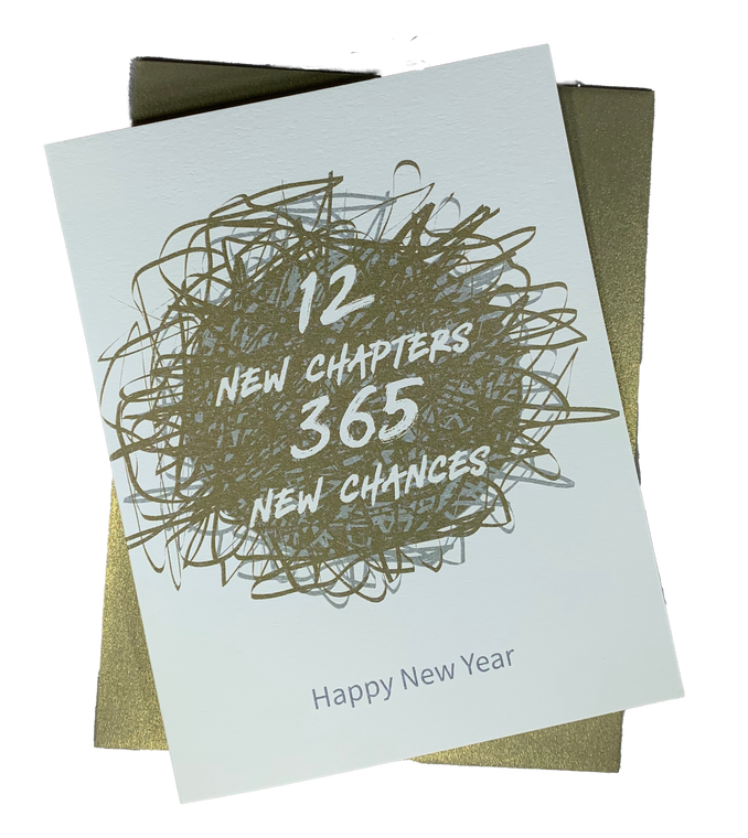 """Every day is a chance and every month is a chapter. Happy New Year.  4.25"""" x 5.5"""" card is blank inside. Printed on heavyweight 100% cotton card stock. Includes a matching A2 envelope."""