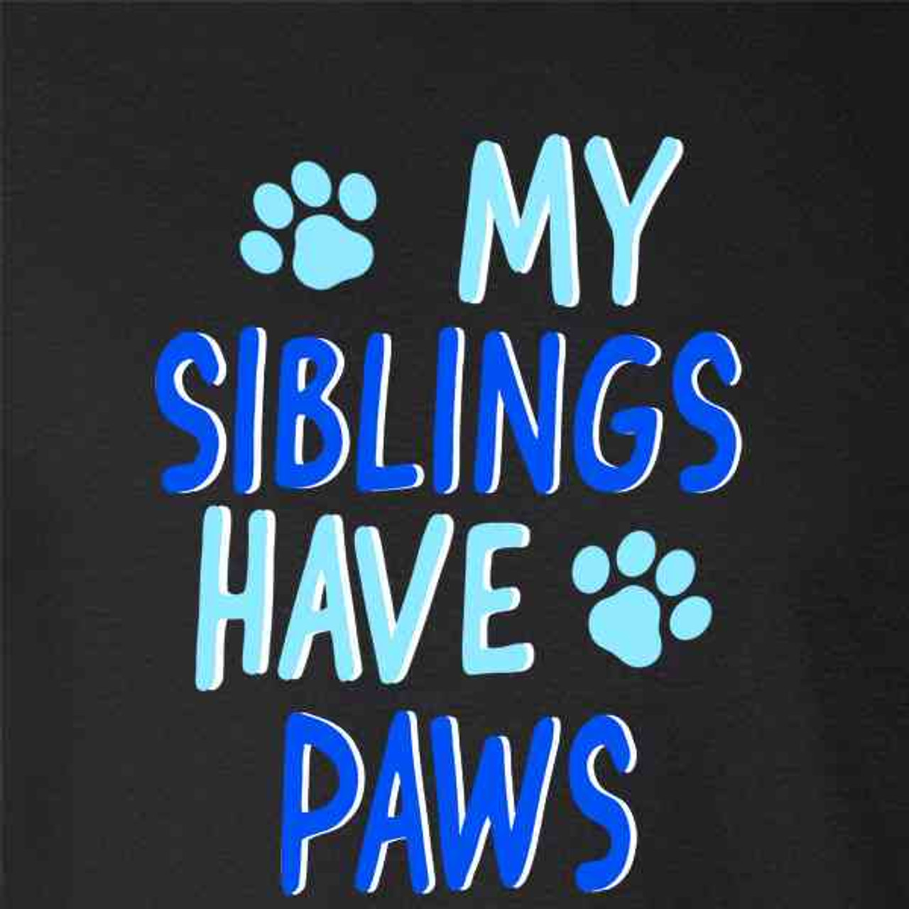 My Siblings Have Paws TShirt T-Shirt Tee Kids Childrens Unisex Fun Pets Dog Cute