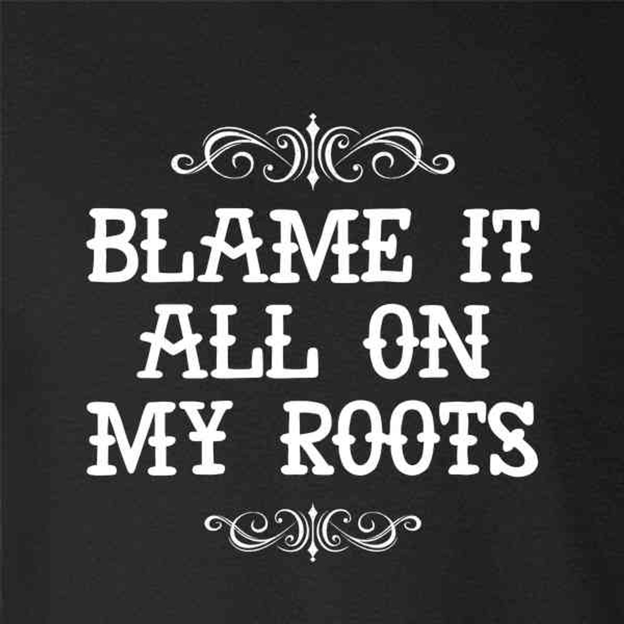 Blame It All On My Roots Country Music Cute Funny Western Pop Threads