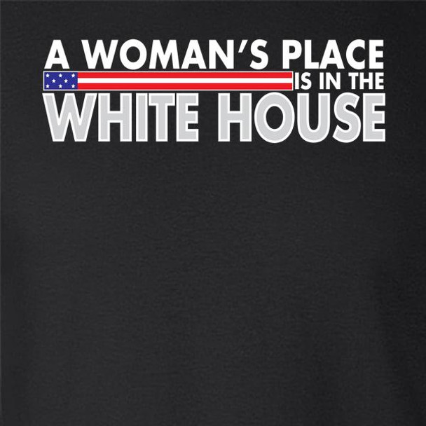 A Woman's Place Is In The White House Political