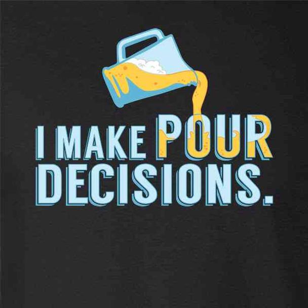 I Make Pour Decisions