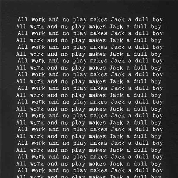 All Work And No Play Makes Jack A Dull Boy Horror
