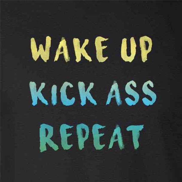Wake Up Kick Ass Repeat Motivational
