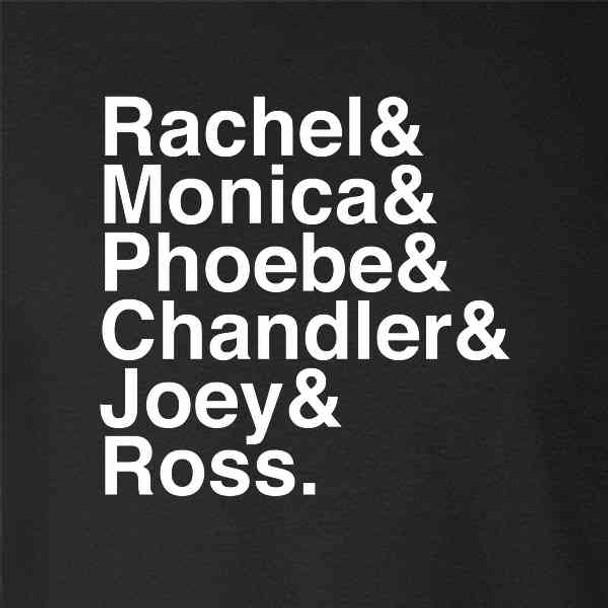 Rachel & Monica & Phoebe & Chandler & Joey & Ross