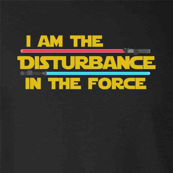 I Am The Disturbance In The Force Funny