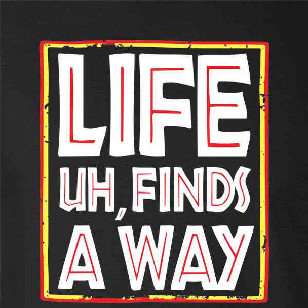 Life Uh Finds A Way Quote Funny Sarcastic Memes