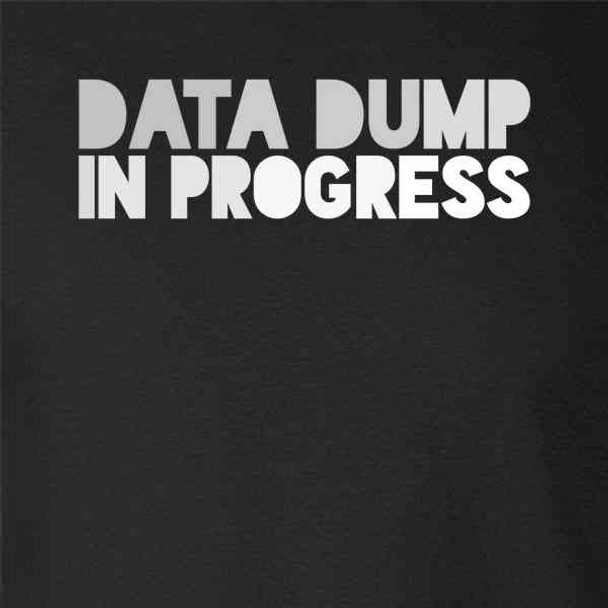 Data Dump In Progress Funny Geeky Nerdy