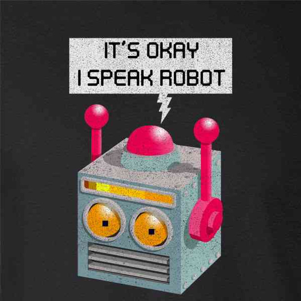 It's Okay I Speak Robot Funny