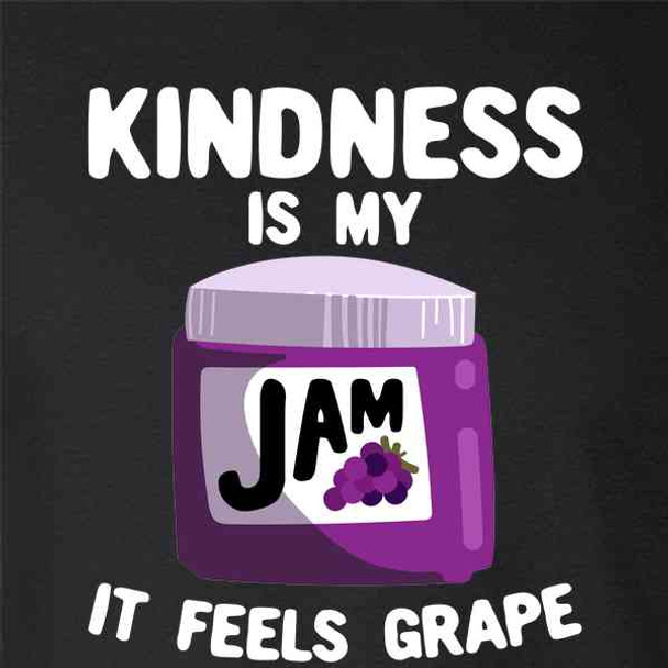 Kindness Is My Jam It Feels Grape Funny Cute