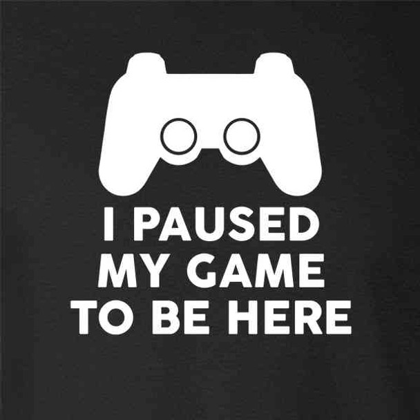 I Paused My Game To Be Here PS Controller Gamer