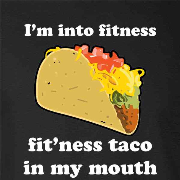 Im Into Fitness Fitness Taco in My Mouth Funny