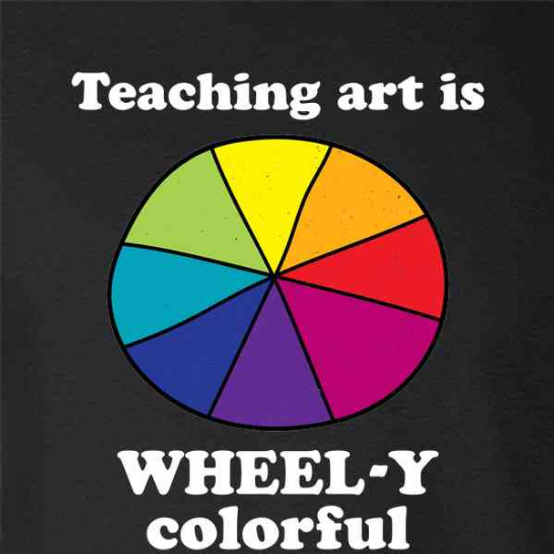 Art Teacher Teaching Art Is Wheel-y Colorful Funny