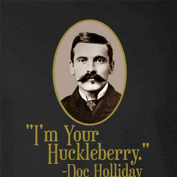 I'm Your Huckleberry Doc Holliday Western Quote