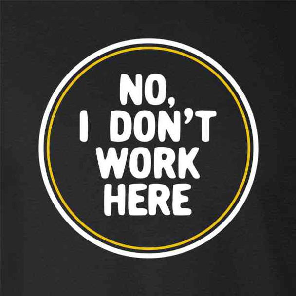 No I Dont Work Here Funny