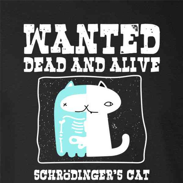 Schrodingers Cat Wanted Dead and Alive Funny