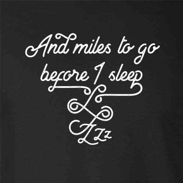 And Miles To Go Before I Sleep... Poem Quote