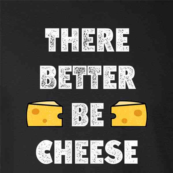 There Better be Cheese Funny Cute