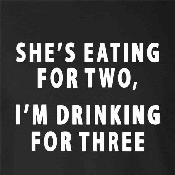 Shes Eating For Two Im Drinking For Three Funny