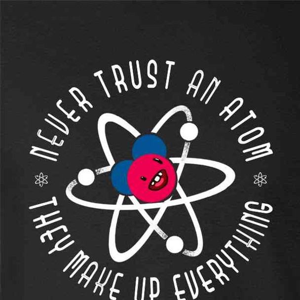 Never Trust an Atom They Make Up Everything Funny