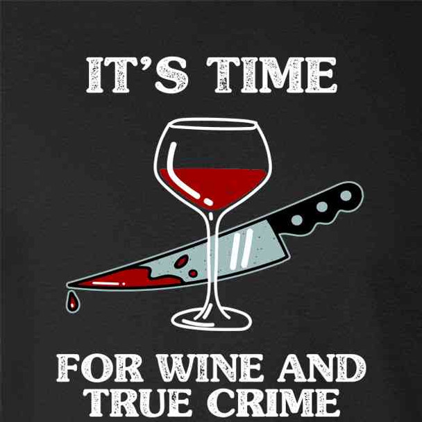 It's Time For Wine and True Crime Funny
