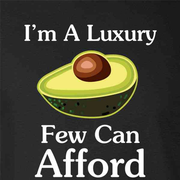Avocado Im A Luxury Few Can Afford Funny