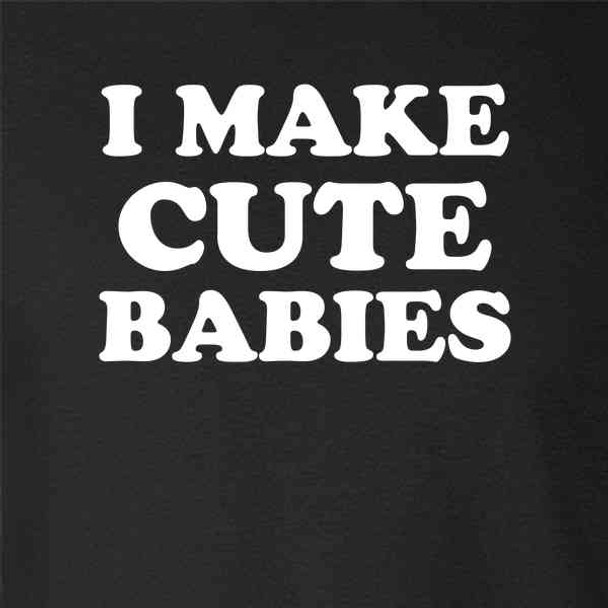 I Make Cute Babies Mother Father Funny