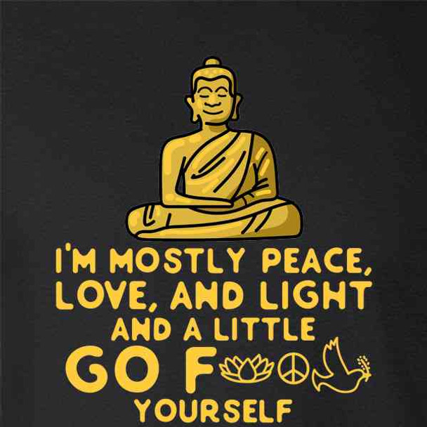 Im Mostly Peace Love Light & Little Go F Yourself