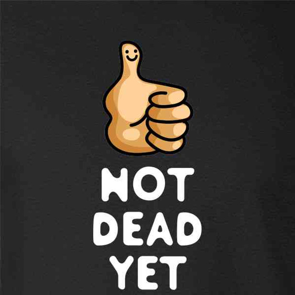 Not Dead Yet Funny Snarky Thumbs Up