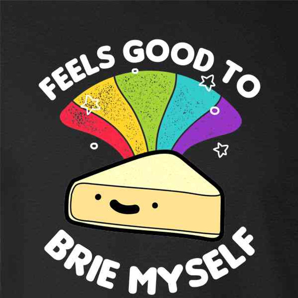 Feels Good To Brie Myself Funny Cheese