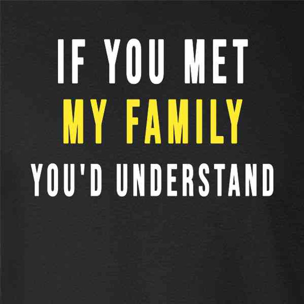 If You Met My Family Youd Understand Funny
