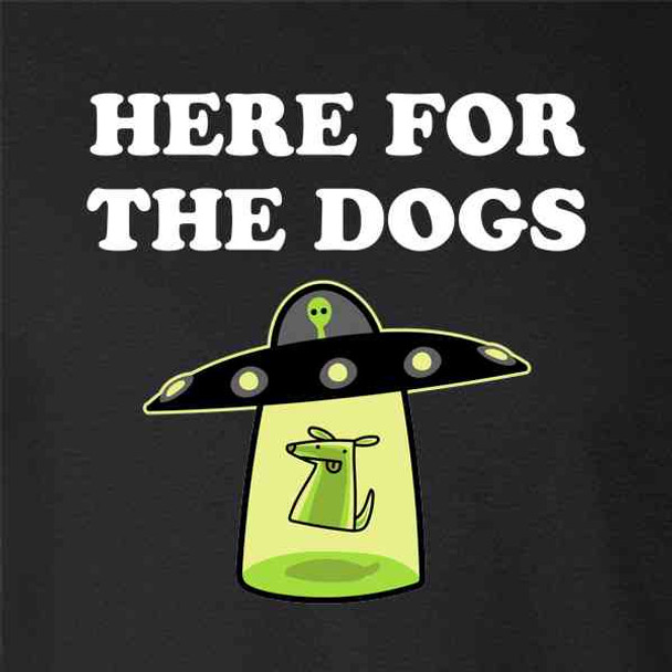 Here For The Dogs UFO Aliens Cute Funny