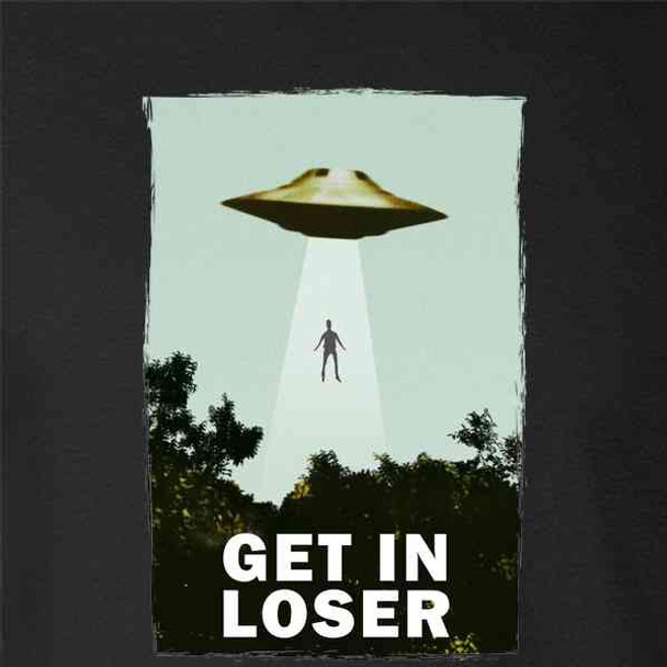 Get In Loser UFO Abduction I Want To Believe Funny