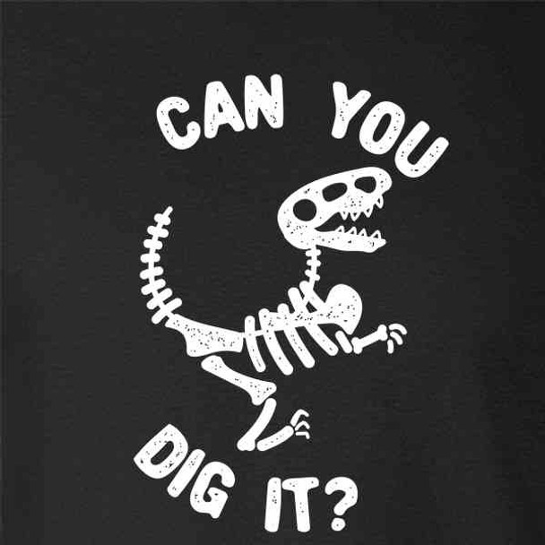 Can You Dig It Dinosaur Fossil Funny