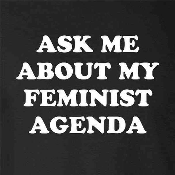 Ask Me About My Feminist Agenda Funny Sarcastic Snarky Female Empowerment