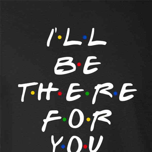 Ill Be There For You Retro 90s Song Quote