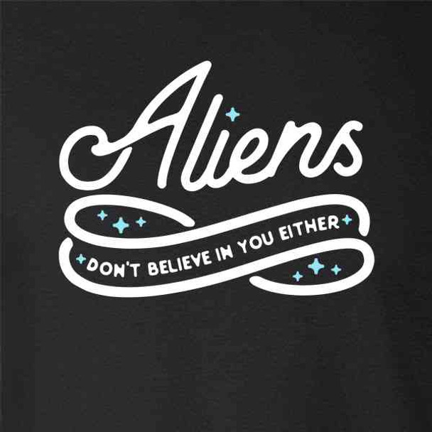 Aliens Dont Believe In You Either Funny Sarcastic UFO