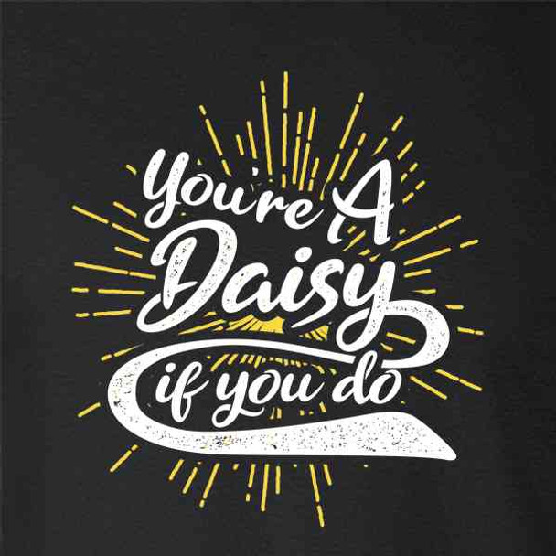 Youre A Daisy If You Do Doc Holliday Quote Western