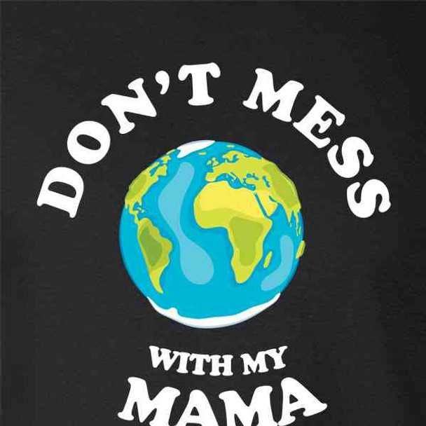 Don't Mess With My Mama Mother Earth Day Funny