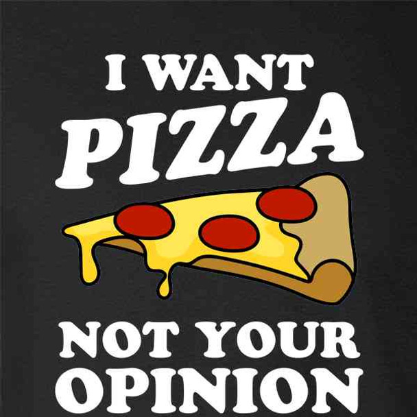 I Want Pizza Not Your Opinion Funny Slice Snarky