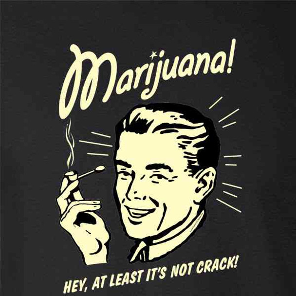 Marijuana At Least Its Not Crack RetroSpoofs