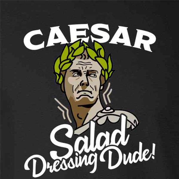 Caesar Salad Dressing Dude Most Excellent Funny History