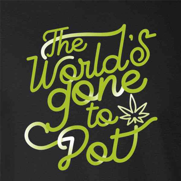 The Worlds Gone To Pot Funny Text 420 Pun