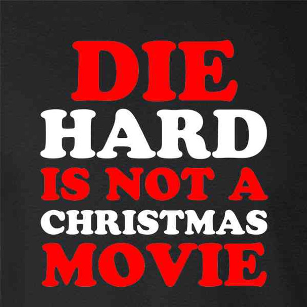 Die Hard Is Not A Christmas Movie Funny