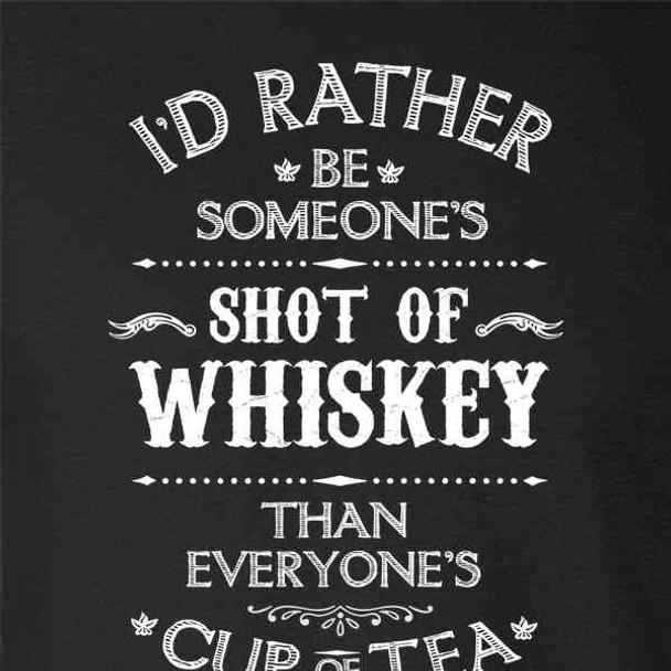 I'd Rather Be Someone's Shot of Whiskey Funny