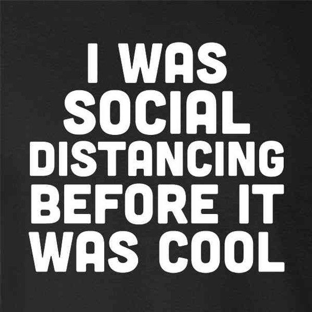 I Was Social Distancing Before It Was Cool Funny
