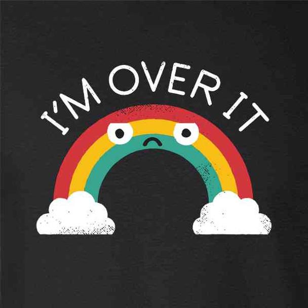 Im Over It Rainbow Funny Cute Art Snarky