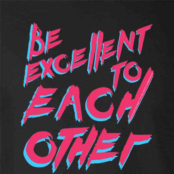 Bill and Ted Be Excellent To Each Other Quote