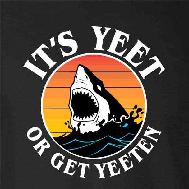 Its Yeet Or Get Yeeten Shark Funny Meme