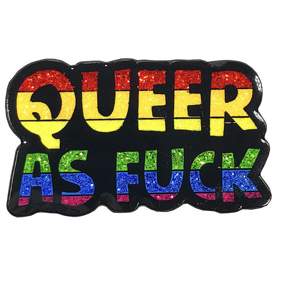 Geeky and Kinky Queer As Fuck Rainbow Pin