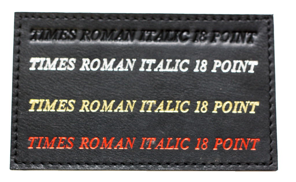 Shown on Black leather: Times Roman Font 18 point Blind Debossed Hot Silver foil Hot Gold Foil Hot Red Foil